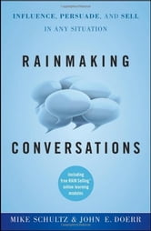Rainmaking Conversations - Influence, Persuade, and Sell in Any Situation ebook by Mike Schultz,John E. Doerr