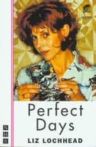 Perfect Days (NHB Modern Plays) eBook by Liz Lochhead