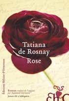 Rose ebook by Tatiana de Rosnay, Raymond Clarinard