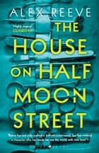 The House on Half Moon Street - A Richard and Judy Book Club 2019 pick ebook by Alex Reeve