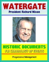 20th Century Political History: The Watergate Files - Historic Document Reproductions, Break-in, Impeachment and Resignation of President Richard Nixon, Biographical Sketches, Timeline, FBI Chronology ebook by Progressive Management