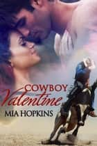 Cowboy Valentine - Cowboy Cocktail, #1 ebook by Mia Hopkins