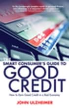 The Smart Consumer's Guide to Good Credit ebook by John Ulzheimer