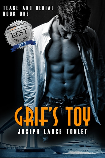 Grif's Toy: Tease and Denial Book One ebook by Joseph Lance Tonlet