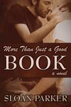 More Than Just a Good Book (A Novel) ebook by Sloan Parker