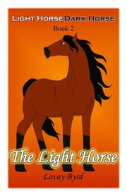 The Light Horse - Light Horse Dark Horse, #2 ebook by Lavay Byrd