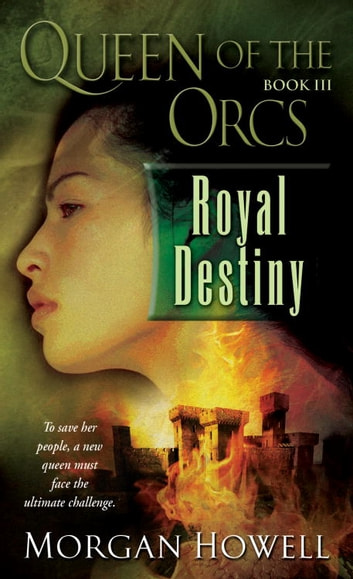 Queen of the Orcs: Royal Destiny ebook by Morgan Howell