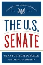 The U.S. Senate - Fundamentals of American Government ebook by Tom Daschle, Charles Robbins