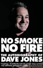 No Smoke No Fire: The Autobiography of Dave Jones eBook by Dave Jones; Andrew Warshaw