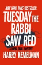 Tuesday the Rabbi Saw Red ebook by Harry Kemelman