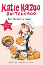 Don't Be Such a Turkey! ebook by Nancy Krulik, John and Wendy