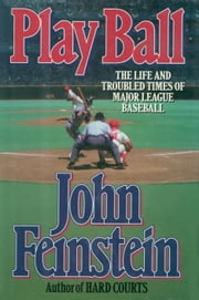 Play Ball - The Life and Troubled Times of Major League Baseball ebook by John Feinstein