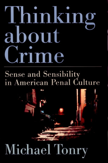 Thinking about Crime - Sense and Sensibility in American Penal Culture ebook by Michael Tonry