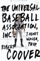 The Universal Baseball Association ebook by Robert Coover