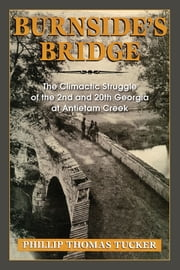 Burnside's Bridge: The Climactic Struggle of the 2nd and 20th Georgia at Antietam Creek ebook by Phillip Thomas Tucker
