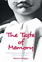 The Taste of Memory - Food and gardens have taken Marion Halligan to some surprising places ebook by Marion Halligan