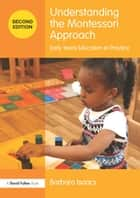 Understanding the Montessori Approach - Early Years Education in Practice ebook by Barbara Isaacs