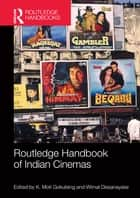 Routledge Handbook of Indian Cinemas ebook by K. Moti Gokulsing, Wimal Dissanayake