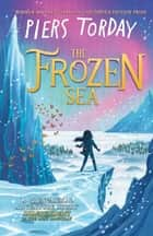 The Frozen Sea ebook by Piers Torday