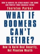 What If Boomers Can't Retire? ebook by Thornton Parker