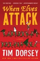 When Elves Attack ebook by Tim Dorsey