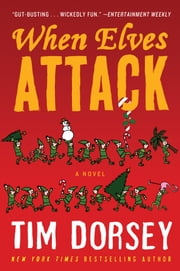 When Elves Attack - A Joyous Christmas Greeting from the Criminal Nutbars of the Sunshine State ebook by Tim Dorsey