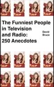 The Funniest People in Television and Radio: 250 Anecdotes