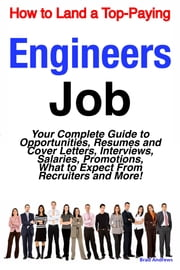 How to Land a Top-Paying Engineers Job: Your Complete Guide to Opportunities, Resumes and Cover Letters, Interviews, Salaries, Promotions, What to Expect From Recruiters and More! ebook by Brad Andrews