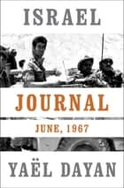 Israel Journal - June, 1967 ebook by Yaël Dayan