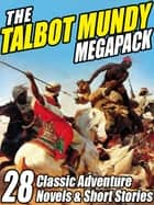 The Talbot Mundy Megapack - 28 Classic Novels and Short Stories ebook by Talbot Mundy