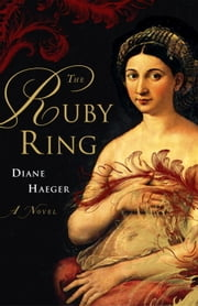 The Ruby Ring - A Novel ebook by Diane Haeger