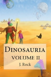 Dinosauria: The Complete Volume II ebook by J. Rock
