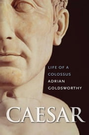 Caesar: Life of a Colossus ebook by Adrian Goldsworthy