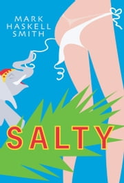 Salty - A Novel ebook by Mark Haskell Smith