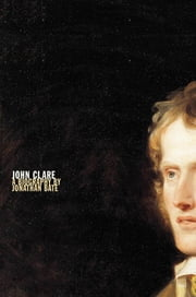 John Clare - A Biography ebook by Jonathan Bate