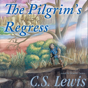 The Pilgrim's Regress - An Allegorical Apology for Christianity, Reason, and Romanticism audiobook by C. S. Lewis
