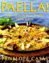 Paella! - Spectacular Rice Dishes From Spain ebook by Penelope Casas