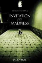 Invitation to Madness (The Killing Game--Book 2) ebook by Jaden Skye