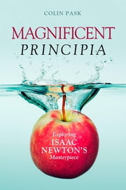 Magnificent Principia - Exploring Isaac Newton's Masterpiece ebook by Colin Pask