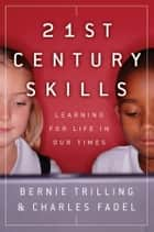 21st Century Skills, Enhanced Edition ebook by Bernie Trilling,Charles Fadel