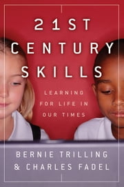 21st Century Skills - Learning for Life in Our Times ebook by Bernie Trilling,Charles Fadel