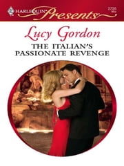 The Italian's Passionate Revenge ebook by Lucy Gordon