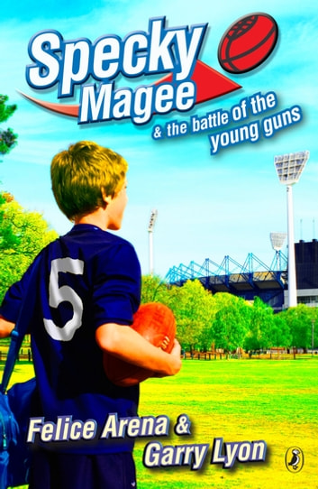 Specky Magee & the Battle of the Young Guns ebook by Garry Lyon,Felice Arena