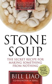 Stone Soup: The Secret Recipe for Making Something from Nothing ebook by Bill Liao