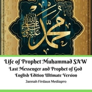 Life of Prophet Muhammad SAW Last Messenger and Prophet of God English Edition Ultimate Version audiobook by Jannah Firdaus Mediapro