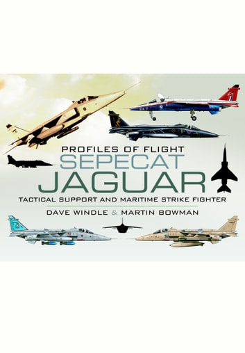 Sepecat Jaguar - Tactical Support and Maritime Strike Fighter ebook by Dave  Windle