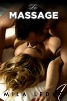 Le MASSAGE - Tome 1 ebook by Mila Leduc