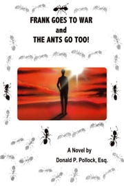 Frank Goes To War And The Ants Go Too! ebook by Pollock, Donald P.