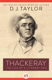 Thackeray - The Life of a Literary Man ebook by D. J. Taylor