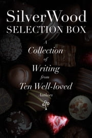 SilverWood Selection Box - A collection of writing from ten well-loved authors ebook by Anna Belfrage et al.